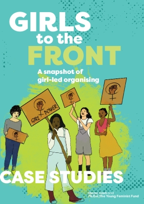Girls to the Front : A Snapshot of Girl-led Organising : Case Studies